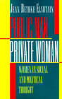 Public Man, Private Woman: Women in Social and Political Thought by Jean Bethke Elshtain (Paperback, 1993)