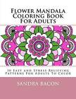 Flower Mandala Coloring Book for Adults: 30 Easy and Stress Relieving Patterns for Adults to Color by Sandra Bacon (Paperback / softback, 2016)