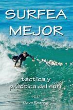 Surfea Mejor : Táctica y Práctica del Surf by Dave Rearwin (2013, Paperback)