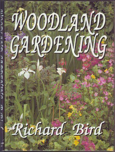 Woodland Gardening By Richard Bird