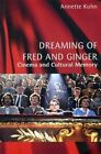 Dreaming of Fred and Ginger: Cinema and Cultural Memory by Annette Kuhn (Hardback, 2002)