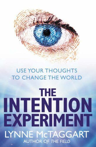 The Intention Experiment: Use Your Thoughts to Change the World-Lynne McTaggart