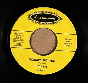 "Little Bob LA LOUSIANNE 8067 M- ""Nobody But You / I Got Loaded"" 45"
