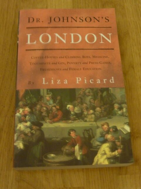 Dr. Johnson's London: Everyday Life in Mid 18th Century London, by Liza Picard