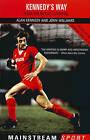 Kennedy's Way: Inside Bob Paisley's Liverpool by Alan Kennedy, John Williams (Paperback, 2005)