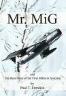 Mr. MIG: And the Real Story of the First Migs in America by Paul T Entrekin (Hardback, 2012)