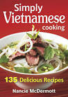 Simply Vietnamese Cooking: 135 Delicious Recipes by Nancie McDermott (Paperback, 2015)
