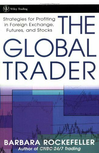 Global Trader : Strategies for Profiting in Foreign Exchange, Futures, and Stock