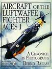 Aircraft of the Luftwaffe Fighter Aces: v. 1 by Bernd Barbas (Hardback, 1995)