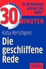 30 Minuten Die geschliffene Rede von Katja Kerschgens (2013, Taschenbuch)