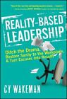 Reality-Based Leadership : Ditch the Drama, Restore Sanity to the Workplace, and Turn Excuses into Results by Cy Wakeman (2010, Hardcover)