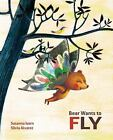 Bear Wants to Fly by Susanna Isern (2016, Picture Book)