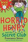 Horrid Henry And The Secret Club by Francesca Simon (Mixed media product, 2006)