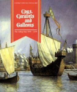 Cogs, Caravels, and Galleons: The Sailing Ship 1000-1650 by Robert Gardiner