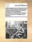 Unto the Right Honourable the Lords of Council and Session, the Petition of Mess. Clay and Midgley Merchants in Liverpool, and George Brown Merchant in Glasgow, Their Attorney, ... by Multiple Contributors (Paperback / softback, 2010)