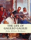 The Life of Galileo Galilei: With Illustrations of the Advancement of Experiment by John Elliot Bethune (Paperback / softback, 2013)