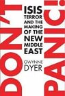 Don't Panic!: ISIS, Terror and the Making of the New Middle East by Gwynne Dyer (Paperback, 2015)