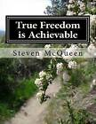 True Freedom Is Achievable: Embrace Your God Given Freedom Today by Bishop Steven McQueen (Paperback / softback, 2013)