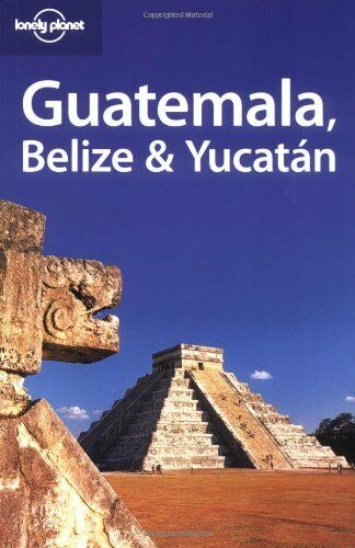 Guatemala, Belize and Yucatan (Lonely Planet Regional Guides),Conner Gorry, Dan