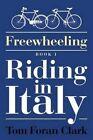 Freewheeling: Riding in Italy: Book I by Tom Foran Clark (Paperback / softback, 2015)