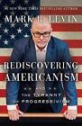 Rediscovering Americanism: And the Tyranny of Progressivism by Mark R Levin (Hardback, 2017)