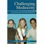 Challenging Mediocrity Balancing Diversity and Student Achievement by Larthenia
