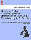 History of Richard Cromwell and the Restoration of Charles II. Translated by A. R. Scoble, Vol. II by Richard Cromwell, Francois Pierre Guilaume Guizot, Richard Andrew Scoble (Paperback / softback, 2011)