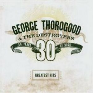George-Thorogood-And-The-Destroyers-Greatest-Hits-30-Years-Of-Rock-NEW-CD