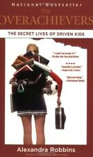 The Overachievers : The Secret Lives of Driven Kids by Alexandra Robbins (2007, Paperback)