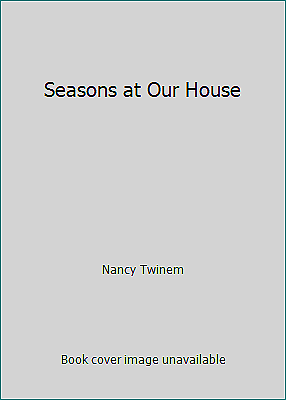Seasons at Our House by Nancy Twinem