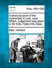 A Short Account of the Authorities in Law, Upon Which Judgement Was Given in Sir Edw. Hales His Case. by Edw Herbert (Paperback / softback, 2012)