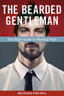 The Bearded Gentleman: The Style Guide to Shaving Face by Allan Peterkin, Nick Burns (Paperback, 2010)