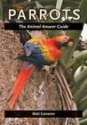 Parrots: The Animal Answer Guide by Matt Cameron (Paperback, 2012)