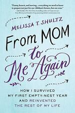 From Mom to Me Again : How I Survived My First Empty-Nest Year and Reinvented...