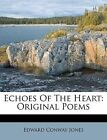 Echoes of the Heart: Original Poems by Edward Conway Jones (Paperback / softback, 2011)