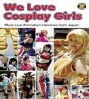 We Love Cosplay Girls: More Live Animation Heroines by Muff Puffin (Paperback, 2008)