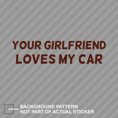 Your Girlfriend Loves My Car Sticker Decal Vinyl 0