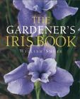The Gardener's Iris Book by William Shear (2002, Hardcover)