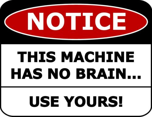"""/""""Notice This Machine Has No Brain Use Yours!/"""" Laminated Funny Sign"""