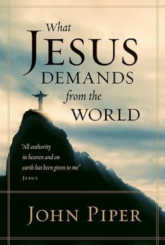 What Jesus Demands From The World By John Piper 2011 Paperback Ebay