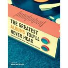 The Greatest Albums You'll Never Hear: Unreleased Records by the World's Greatest Musicians by Aurum Press Ltd (Hardback, 2014)