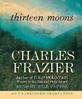 Thirteen Moons by Charles Frazier (2006, CD, Unabridged)