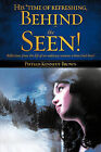 His *Time of Refreshing, Behind the Seen! by Phyllis Kennedy Brown (Paperback / softback, 2008)