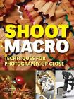 Shoot Macro: Professional Macrophotography Techniques for Exceptional Studio Images by Stan Sholik (Paperback, 2014)