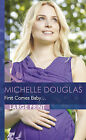 First Comes Baby... by Michelle Douglas (Hardback, 2013)