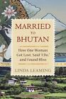Married to Bhutan: How One Woman Got Lost, Said  I Do,  and Found Bliss by Linda Leaming (Paperback / softback)
