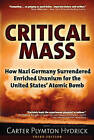 Critical Mass: How Nazi Germany Surrendered Enriched Uranium for the United States Atomic Bomb by Carter Plymton Hydrick (Paperback, 2016)
