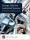 Energy-Efficient Industrial Systems: Evaluation and Implementation by Lal Jayamaha (Hardback, 2015)