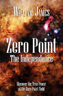 Zero Point: The Independence by William James (Paperback / softback)