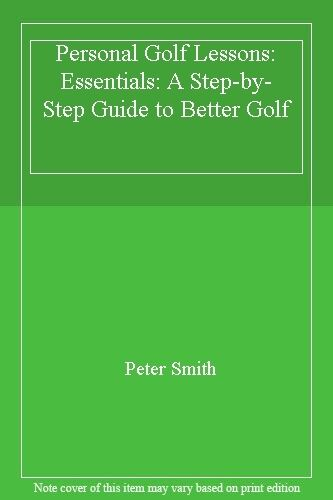 Personal Golf Lessons: Essentials: A Step-by-Step Guide to Bett .9781854701831